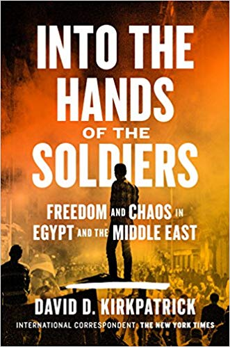 Into the Hands of Soldiers: Freedom and Chaos in Egypt and the Middle East