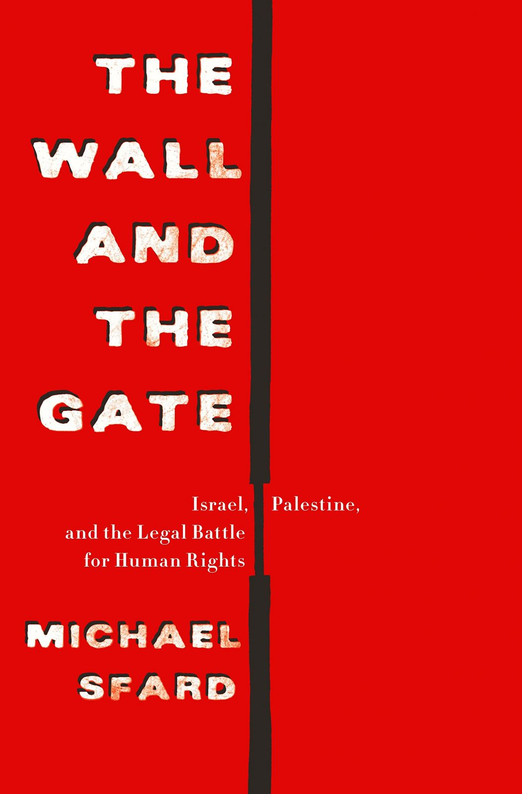 The Wall and the Gate: Israel, Palestine, and the Legal Battle for Human Rights