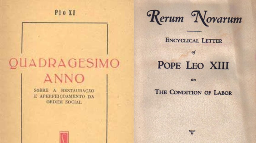 Pius XI's Quadragesimo Anno and Leo XIII's Rerum Novarum.